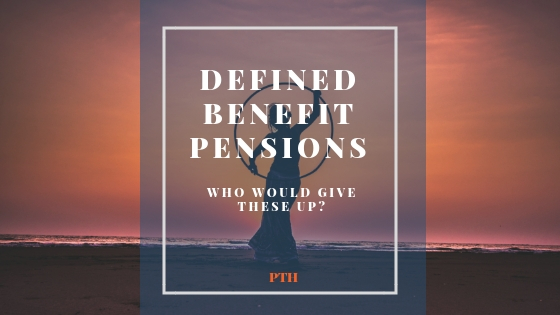 Defined Benefit Pensions – Who Would Give These Up?